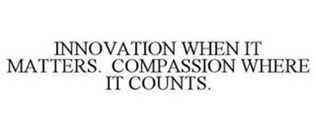 INNOVATION WHEN IT MATTERS. COMPASSION WHERE IT COUNTS.
