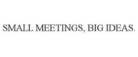SMALL MEETINGS, BIG IDEAS.