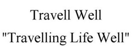 "TRAVELL WELL ""TRAVELLING LIFE WELL"""
