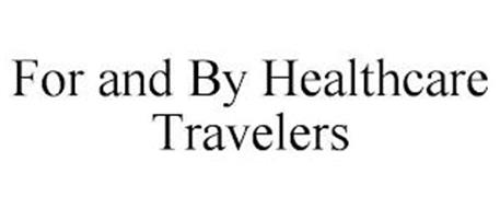 FOR AND BY HEALTHCARE TRAVELERS
