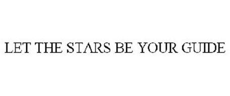 LET THE STARS BE YOUR GUIDE