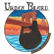 URBAN BEARD MADE HERE, FOR US EVERYWHERE