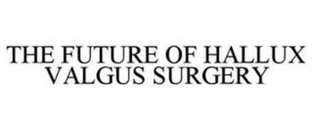 THE FUTURE OF HALLUX VALGUS SURGERY