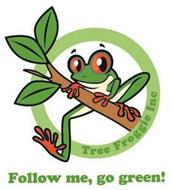 TREE FROGGIE INC - FOLLOW ME, GO GREEN!