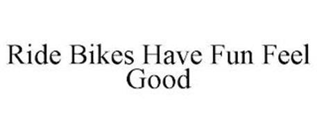 RIDE BIKES HAVE FUN FEEL GOOD