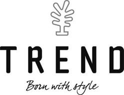 TREND BORN WITH STYLE