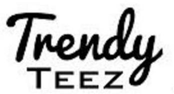 TRENDY TEEZ
