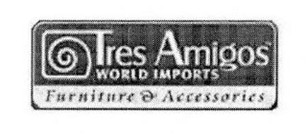 TRES AMIGOS WORLD IMPORTS FURNITURE U0026 ACCESSORIES
