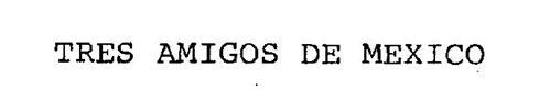 TRES AMIGOS DE MEXICO