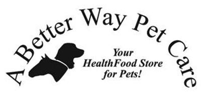 A BETTER WAY PET CARE YOUR HEALTH FOOD STORE FOR PETS!
