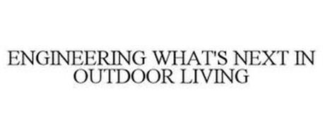 ENGINEERING WHAT'S NEXT IN OUTDOOR LIVING