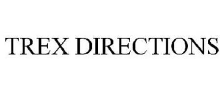 TREX DIRECTIONS