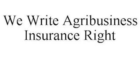 WE WRITE AGRIBUSINESS INSURANCE RIGHT