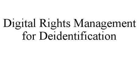 DIGITAL RIGHTS MANAGEMENT FOR DEIDENTIFICATION