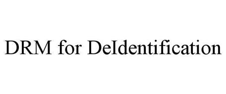 DRM FOR DEIDENTIFICATION