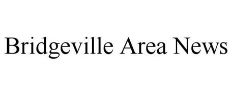 BRIDGEVILLE AREA NEWS