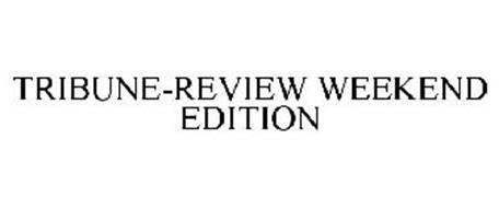 tribune review weekend edition trademark  trib total media  serial number