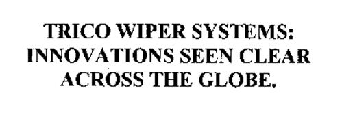 TRICO WIPER SYSTEMS: INNOVATIONS SEEN CLEAR ACROSS THE GLOBE.