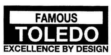 FAMOUS TOLEDO EXCELLENCE BY DESIGN