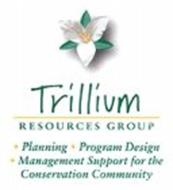 TRILLIUM RESOURCES GROUP · PLANNING · PROGRAM DESIGN · MANAGEMENT SUPPORT FOR THE CONSERVATION COMMUNITY