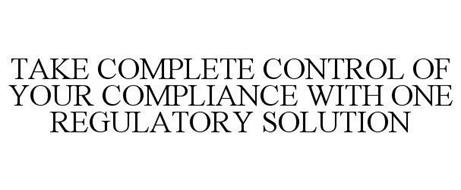 TAKE COMPLETE CONTROL OF YOUR COMPLIANCE WITH ONE REGULATORY SOLUTION