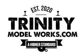 EST. 2020 TRINITY MODEL WORKS.COM A HIGHER STANDARD