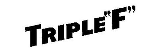 "TRIPLE""F"""