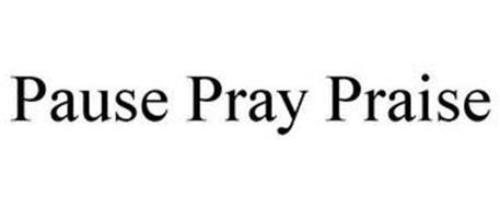 PAUSE PRAY PRAISE