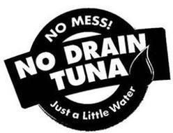 NO MESS! NO DRAIN TUNA JUST A LITTLE WATER