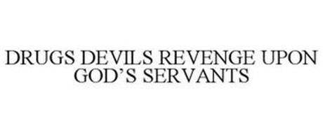 DRUGS DEVILS REVENGE UPON GOD'S SERVANTS