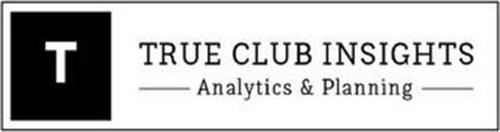 T TRUE CLUB INSIGHTS ANALYTICS & PLANNING