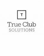 T TRUE CLUB SOLUTIONS
