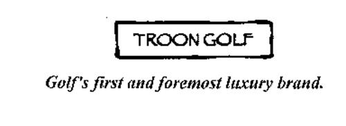 TROON GOLF GOLF'S FIRST AND FOREMOST LUXURY BRAND.