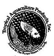 TROPICAL AQUACULTURE PRODUCTS, INC. RAISED IN THE PUREST WATERS ON EARTH.