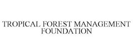 TROPICAL FOREST MANAGEMENT FOUNDATION