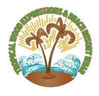 TROPICAL WOOD EXPRESSIONS & BEACH RESORT WEAR