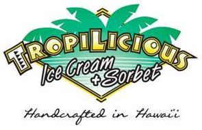 TROPILICIOUS ICE CREAM + SORBET HANDCRAFTED IN HAWAII