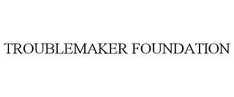 TROUBLEMAKER FOUNDATION