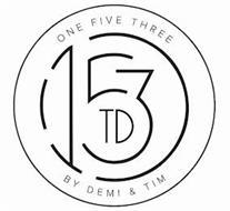ONE FIVE THREE 1 5 3 TD BY DEMI & TIM