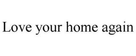 LOVE YOUR HOME AGAIN