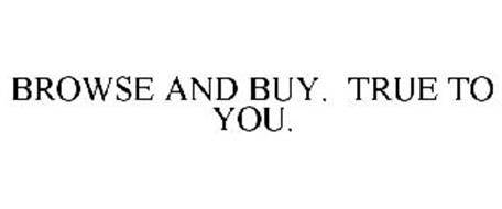 BROWSE AND BUY. TRUE TO YOU.