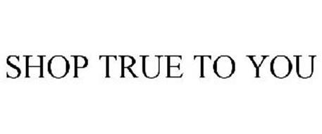 SHOP TRUE TO YOU