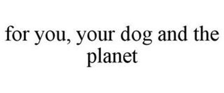 FOR YOU, YOUR DOG AND THE PLANET