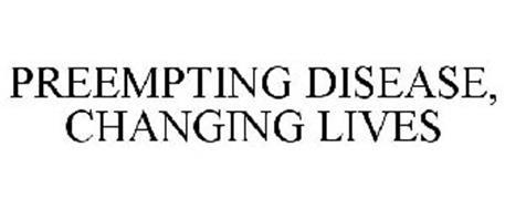 PREEMPTING DISEASE. CHANGING LIVES.
