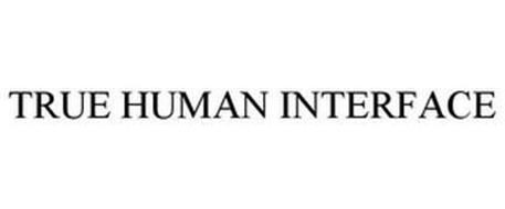 TRUE HUMAN INTERFACE