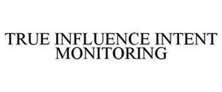 TRUE INFLUENCE INTENT MONITORING