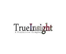TRUE INSIGHT A PRODUCTION COMPANY
