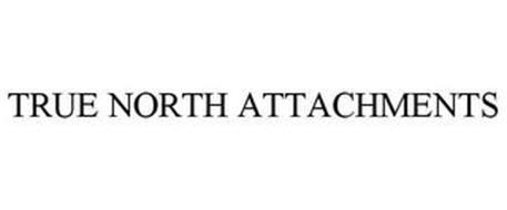 TRUE NORTH ATTACHMENTS