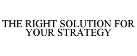 THE RIGHT SOLUTION FOR YOUR STRATEGY