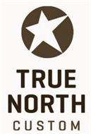 TRUE NORTH CUSTOM